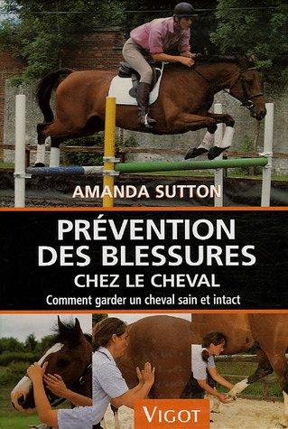 Prévention des blessures chez le cheval : Comment garder un cheval sain et intact par Amanda Sutton