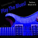 Learn How to Play the Blues! (Techno Blues in the Key of G) [for Guitar Players]