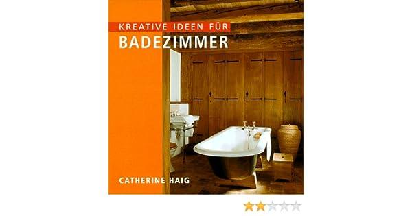 Ideen Fürs Badezimmer kreative ideen für badezimmer amazon de catherine haig bücher