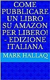 Scarica Libro Come pubblicare un libro su Amazon per libero Edizione italiana (PDF,EPUB,MOBI) Online Italiano Gratis
