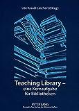 Teaching Library - eine Kernaufgabe für Bibliotheken