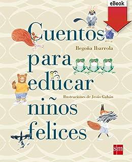 Cuentos educar niños felices (Cuentos para sentir) eBook: Begoña ...