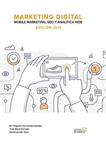 Marketing Digital. Mobile Marketing, SEO y Analítica Web. Edición 2017 (Social Media)