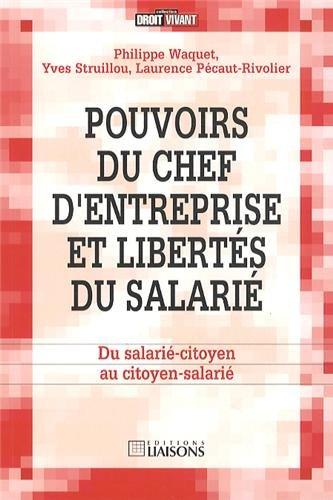 Pouvoirs du chef d'entreprise et libertés du salarié: Du salarié-citoyen au citoyen-salarié. par Yves Struillou