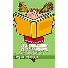 Self-Publishing: Guida Completa (GUIDA AL SELF-PUBLISHING Vol. 5)