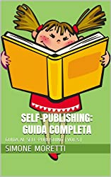 Self-Publishing: Guida Completa (GUIDA AL SELF-PUBLISHING Vol. 5)