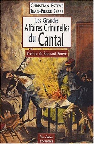 Les Grandes Affaires Criminelles du Cantal par Collectif