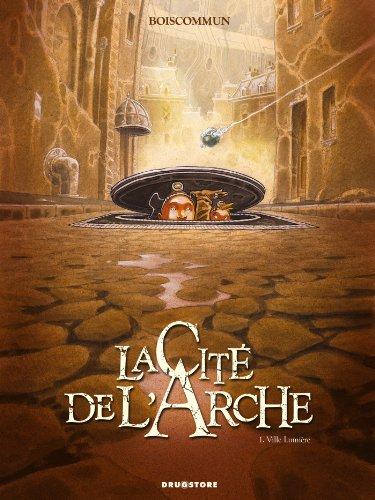 La Cité de l'Arche - Tome 01 : Ville Lumière