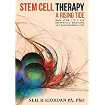 Stem Cell Therapy: A Rising Tide: How Stem Cells Are Disrupting Medicine and Transforming Lives