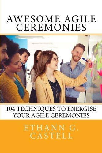 Preisvergleich Produktbild Awesome Agile Ceremonies: 104 techniques to energise your Agile ceremonies