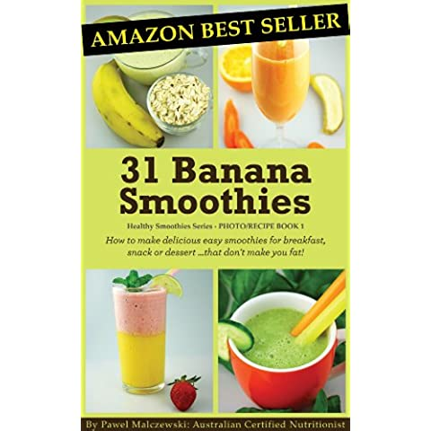 31 Banana Smoothies: How to make delicious easy smoothies for breakfast, snack or dessert...that don't make you fat! (Healthy Smoothies) (English Edition) - Non Dairy Snack