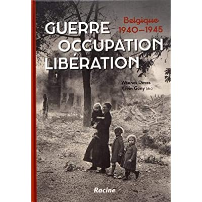 Guerre, occupation, libération : Belgique 1940-1945