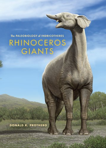 Rhinoceros Giants: The Paleobiology of Indricotheres (Life of the Past) (English Edition)