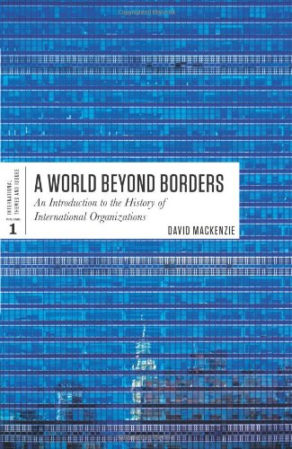 A World Beyond Borders: An Introduction to the History of International Organizations (International Themes and Issues)