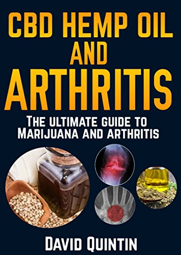 CBD Hemp oil and Arthritis: The ultimate guide to marijuana and arthritis (English Edition) -