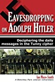 Front cover for the book Eavesdropping on Adolph Hitler: Deciphering the daily messages in the Tunny Cipher by Ian Mayo-Smith
