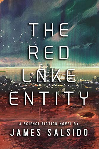 The Red Lake Entity: A paranormal science fiction novel by [Salsido, James]