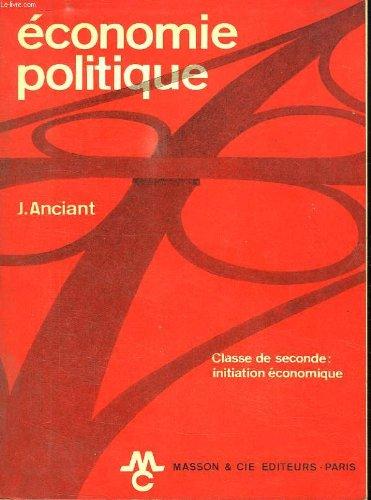 ECONOMIE POLITIQUE. CLASSES DE 2 INITIATION ECONOMIQUE.