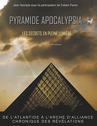 Pyramide apocalypsia, les secrets en pleine lumière: La révélation