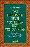 Das tibetische Buch vom Leben und vom Sterben: Ein Schlüssel zum tieferen Verständnis von Leben und Tod (German Edition)
