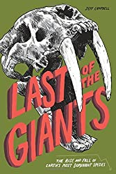 Last of the Giants: The Rise and Fall of Earth's Most Dominant Species by Jeff Campbell (2016-03-01)