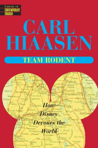 Team Rodent: How Disney Devours the World (Library of Contemporary Thought)