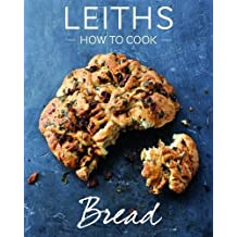 How to Cook Bread (Leith's How to Cook)