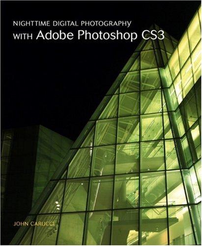 Nighttime Digital Photography with Adobe Photoshop CS3