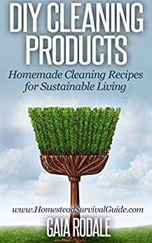 DIY Cleaning Products: Homemade Cleaning Recipes for Sustainable Living (Sustainable Living & Homestead Survival Series) (English Edition) par [Rodale, Gaia]