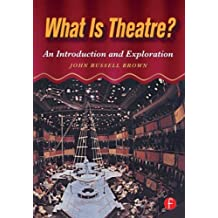 What is Theatre?: An Introduction and Exploration by John Brown (1997-01-30)