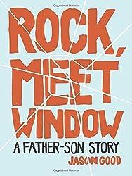 Rock, Meet Window: A Father-Son Story by Jason Good (2015-05-05)