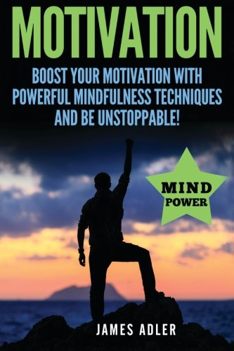 motivation-boost-your-motivation-with-powerful-mindfulness-techniques-and-be-unstoppable-volume-1-su