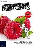 Schnelleinstieg Raspberry Pi 3 - Für alle Modelle: Installation, Bedienung, Programmierung und Elektronik für die Praxis