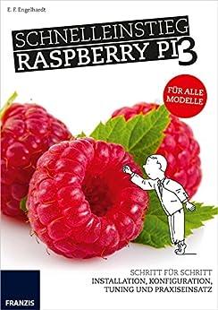 Schnelleinstieg Raspberry Pi 3 - Für alle Modelle: Installation, Bedienung, Programmierung und Elektronik für die Praxis von [Engelhardt, E. F.]