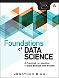 Foundations of Data Science: A Practical Introduction to Data Science with Python (Addison-wesley Data & Analytics Serie