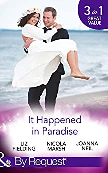 It Happened In Paradise: Wedded in a Whirlwind / Deserted Island, Dreamy Ex! / His Bride in Paradise (Mills & Boon By Request) by [Marsh, Nicola, Fielding, Liz, Neil, Joanna]