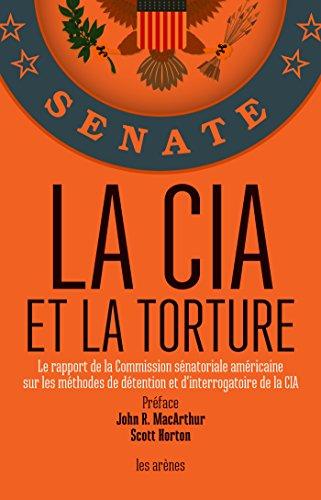 La CIA et la torture par John R. MacArthur
