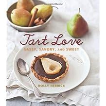Tart Love: Sassy, Savory, and Sweet by Holly Herrick (2011-10-01)