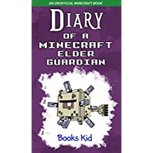 Minecraft: Diary of a Minecraft Elder Guardian (An Unofficial Minecraft Book) (Minecraft Diary Books and Wimpy Zombie Tales For Kids Book 33) (English Edition)