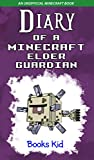 Diary of a Minecraft Elder Guardian: An Unofficial Minecraft Book (Minecraft Diary Books and Wimpy Zombie Tales For Kids 33)