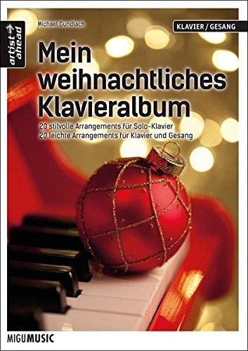 Mein weihnachtliches Klavieralbum: 20 stilvoll arrangierte Weihnachtslieder für Klavier & Gesang (leicht) sowie Solo-Klavier (mittelschwer). Musiknoten für Piano.