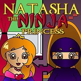 Natasha the Ninja Princess: The Story of a Courageous ...