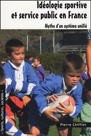 Idéologie sportive et service public en France : Mythe d'un système unifié