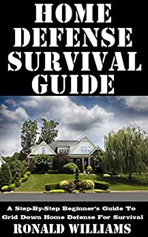 Home Defense Survival Guide: A Step-By-Step Beginner's Guide To Grid Down Home Defense For Survival Descargar PDF