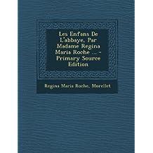 Les Enfans de L'Abbaye, Par Madame Regina Maria Roche ... - Primary Source Edition