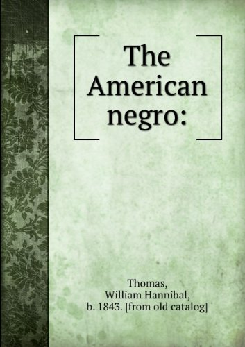 The American Negro : what he was, what he is, and what he may become; a critical and practical discussion (1901)