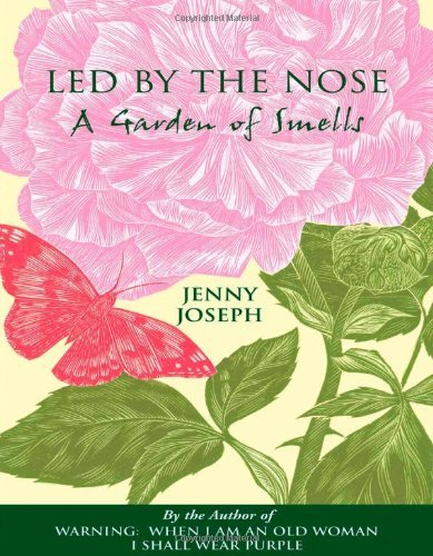 Led by the Nose: A Garden of Smells: Written by Jenny Joseph, 2002 Edition, (1st.ed.) Publisher: Souvenir Press Ltd [Hardcover]