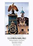 Ludwigsburg. Stadt der Schlösser und Gärten 3929229552, 9783929229554