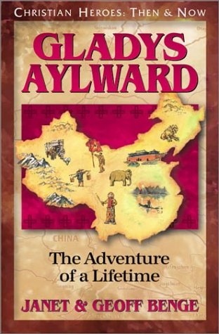 Gladys Aylward: The Adventure of a Lifetime (Christian Heroes: Then & Now S.) por Janet Benge