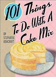 101 Things to Do with a Cake Mix by Stephanie Dircks Ashcraft (8/1/2002)